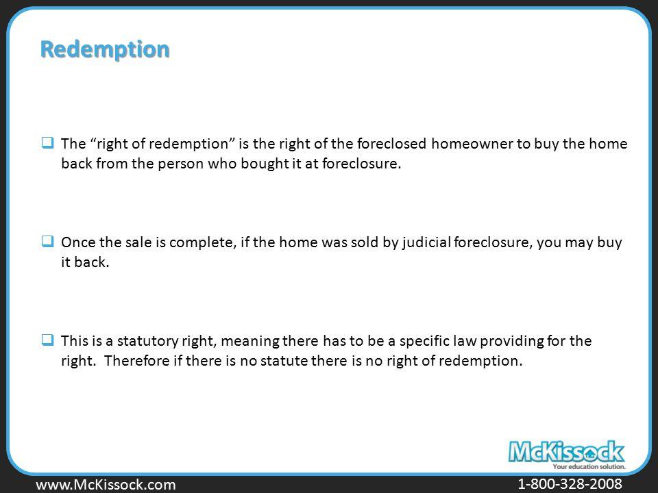 "www.Mckissock.com www.McKissock.com 1-800-328-2008 Redemption  The ""right of redemption"" is the right of the foreclosed homeowner to buy the home bac"