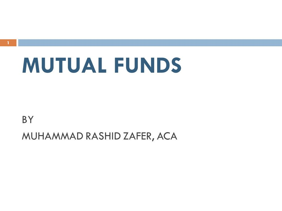 WHAT IS MUTUAL FUND  An investment vehicle that pools money from many investors and invest it according to predetermined objective.