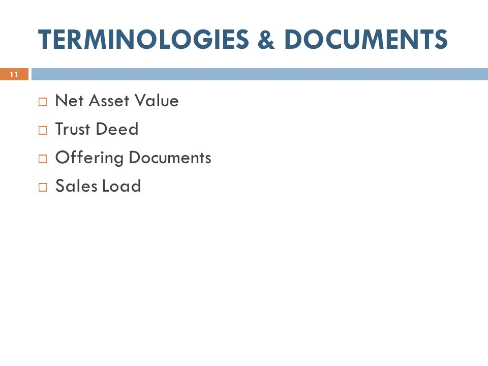 TERMINOLOGIES & DOCUMENTS 11  Net Asset Value  Trust Deed  Offering Documents  Sales Load