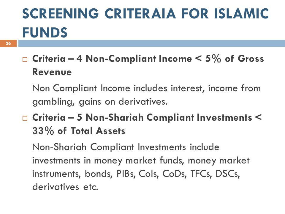 SCREENING CRITERAIA FOR ISLAMIC FUNDS 26  Criteria – 4 Non-Compliant Income < 5% of Gross Revenue Non Compliant Income includes interest, income from