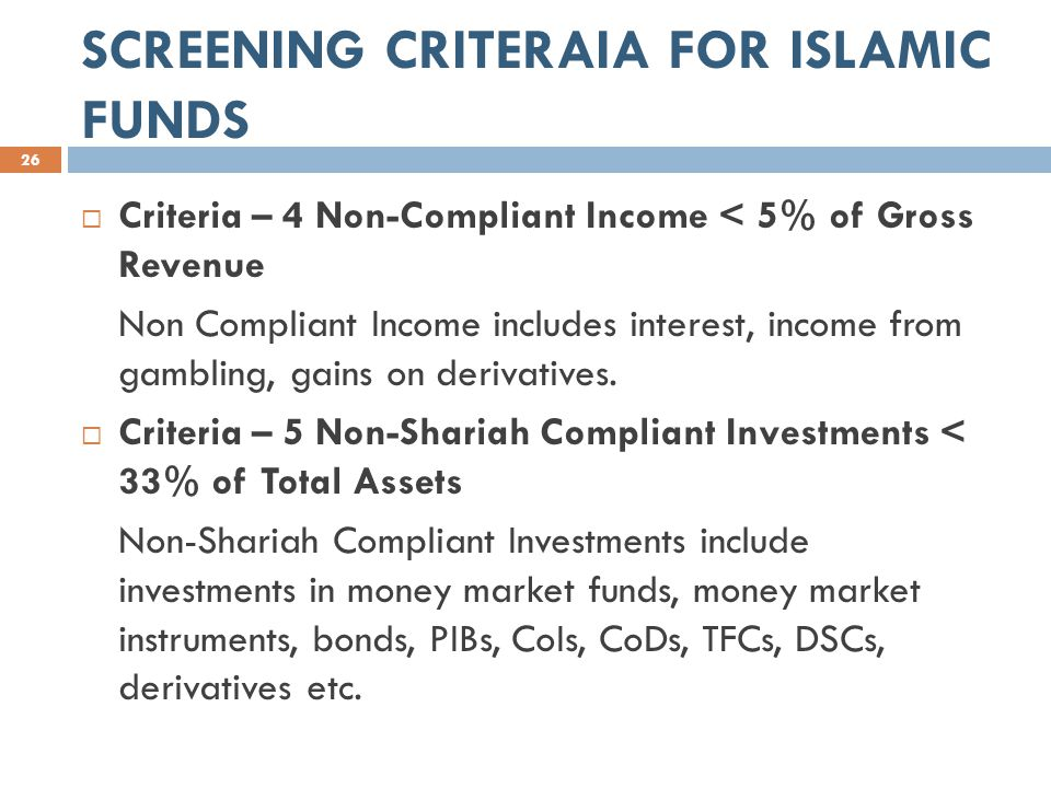 SCREENING CRITERAIA FOR ISLAMIC FUNDS 26  Criteria – 4 Non-Compliant Income < 5% of Gross Revenue Non Compliant Income includes interest, income from gambling, gains on derivatives.