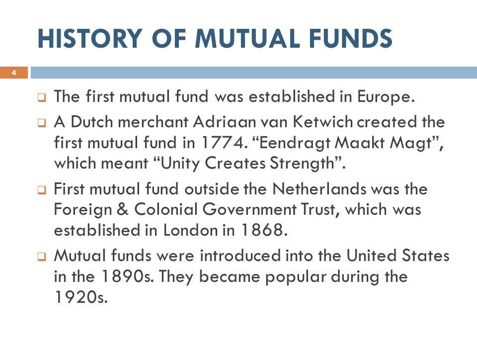 HISTORY OF MUTUAL FUNDS  The first mutual fund was established in Europe.