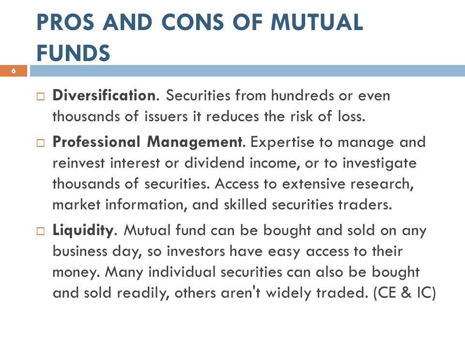 PROS AND CONS OF MUTUAL FUNDS 6  Diversification.