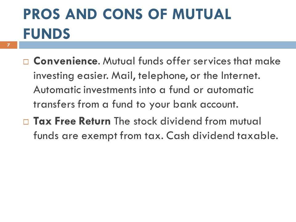 PROS AND CONS OF MUTUAL FUNDS 7  Convenience.