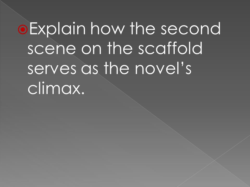  Explain how the second scene on the scaffold serves as the novel's climax.