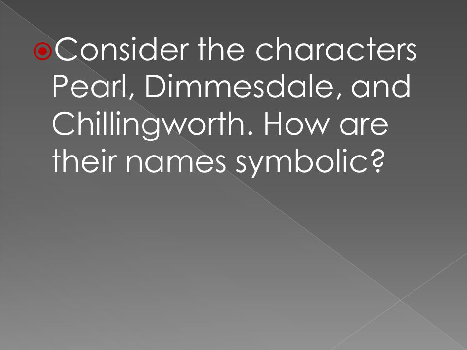  Consider the characters Pearl, Dimmesdale, and Chillingworth. How are their names symbolic?