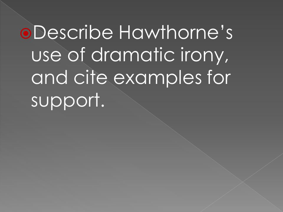  Describe Hawthorne's use of dramatic irony, and cite examples for support.
