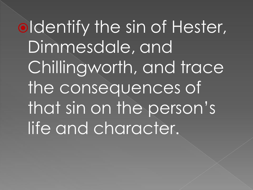  Identify the sin of Hester, Dimmesdale, and Chillingworth, and trace the consequences of that sin on the person's life and character.
