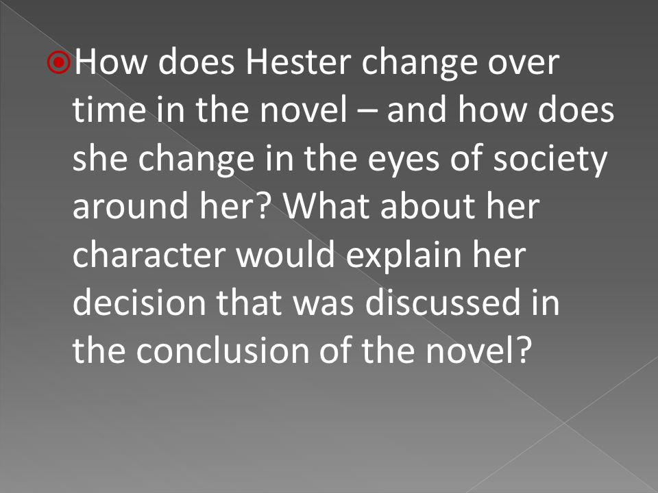  How does Hester change over time in the novel – and how does she change in the eyes of society around her.