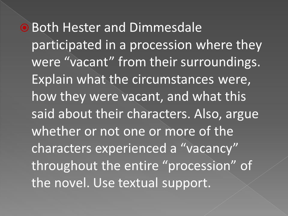  Both Hester and Dimmesdale participated in a procession where they were vacant from their surroundings.