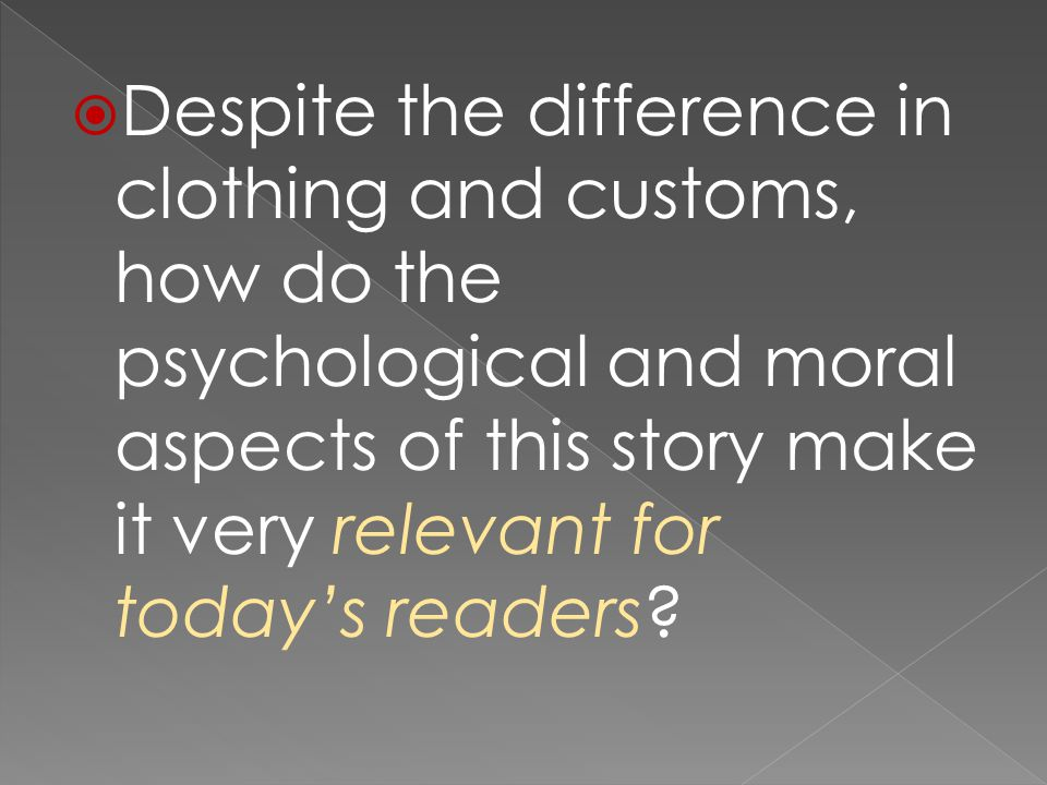  Despite the difference in clothing and customs, how do the psychological and moral aspects of this story make it very relevant for today's readers?