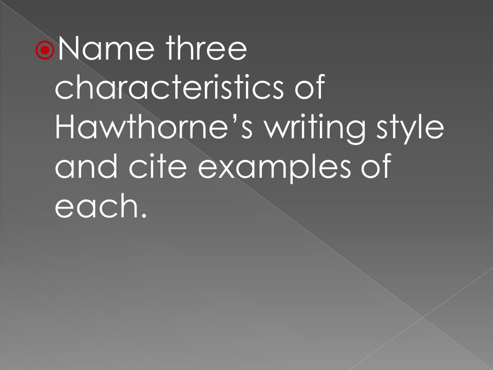  Name three characteristics of Hawthorne's writing style and cite examples of each.