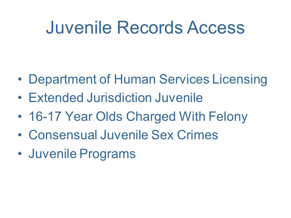Juvenile Records Access Department of Human Services Licensing Extended Jurisdiction Juvenile 16-17 Year Olds Charged With Felony Consensual Juvenile