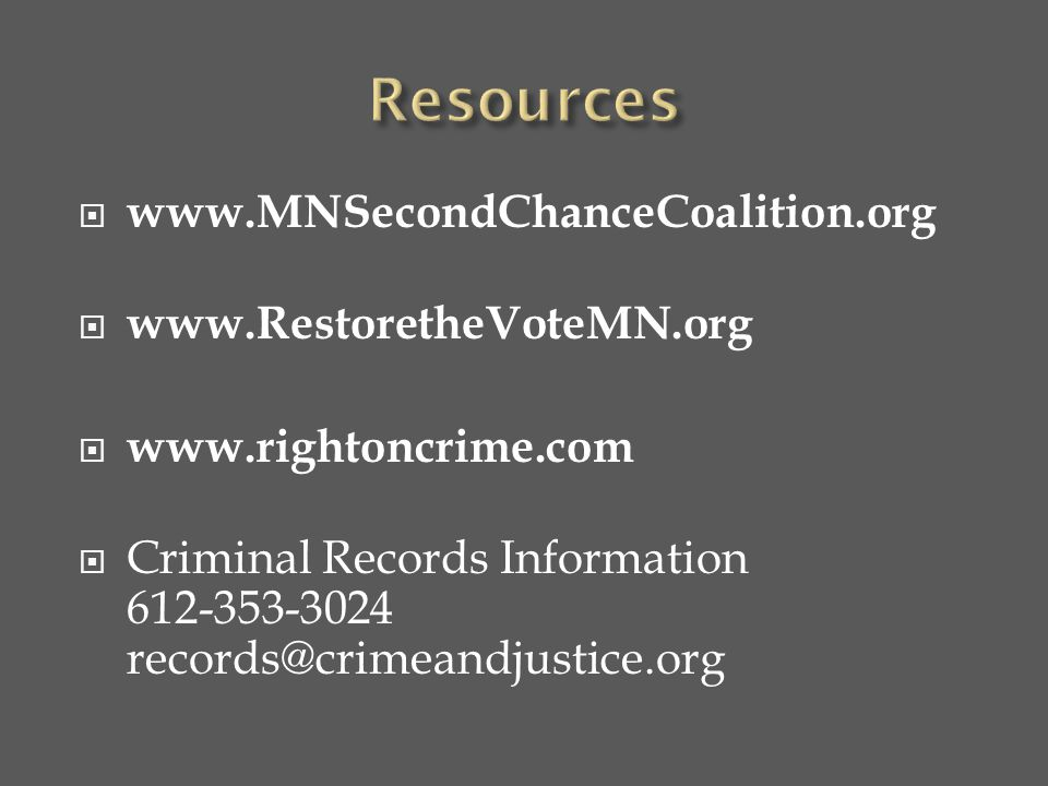  www.MNSecondChanceCoalition.org  www.RestoretheVoteMN.org  www.rightoncrime.com  Criminal Records Information 612-353-3024 records@crimeandjustic