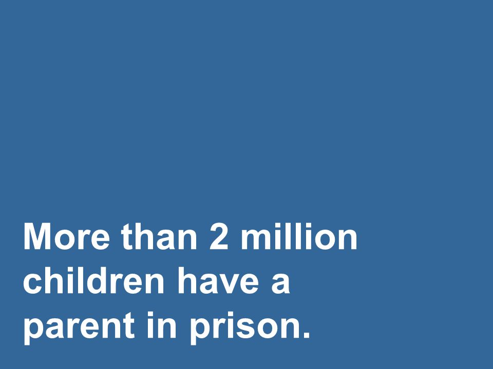 More than 2 million children have a parent in prison.