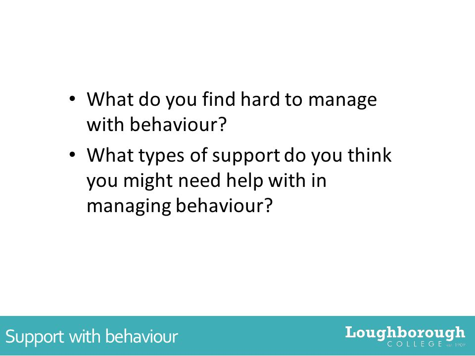 Support with behaviour What do you find hard to manage with behaviour.