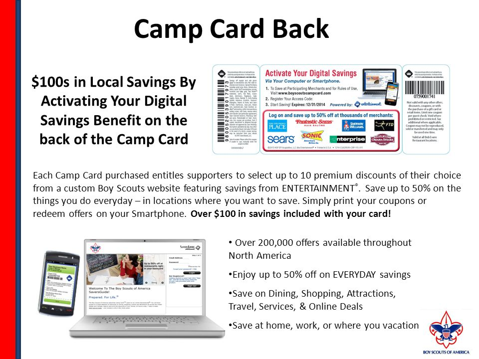 $100s in Local Savings By Activating Your Digital Savings Benefit on the back of the Camp Card Each Camp Card purchased entitles supporters to select up to 10 premium discounts of their choice from a custom Boy Scouts website featuring savings from ENTERTAINMENT ®.