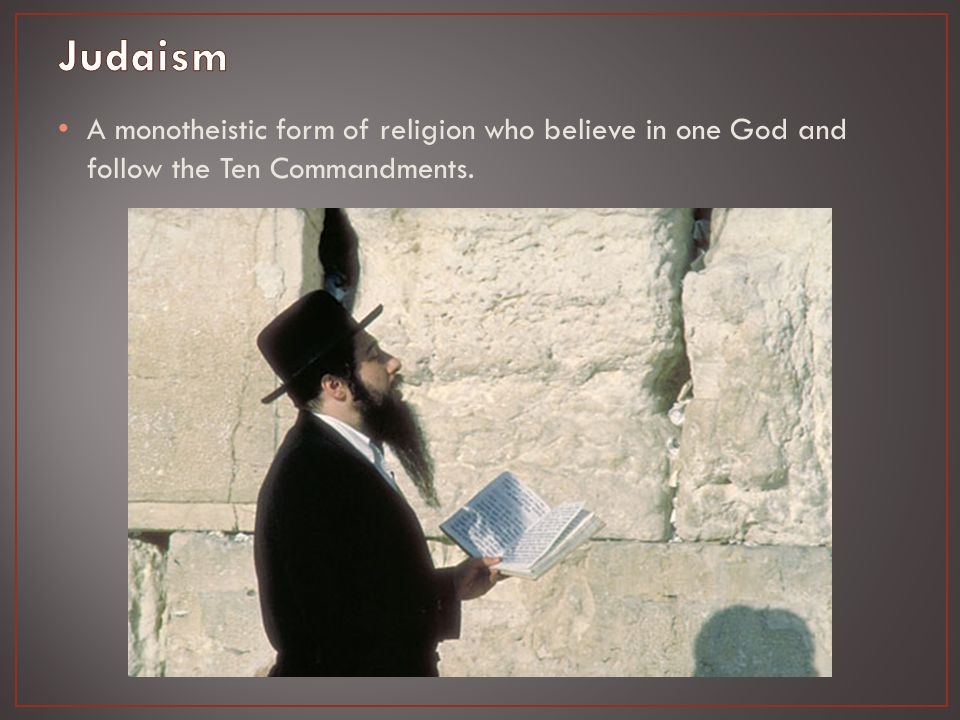 A monotheistic form of religion who believe in one God and follow the Ten Commandments.