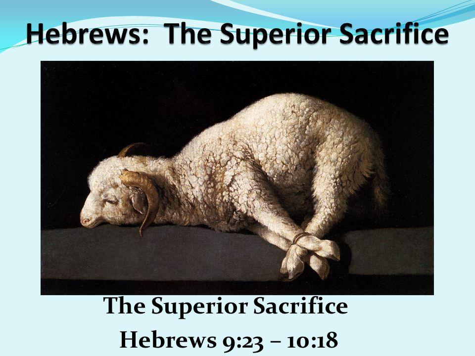 The Superior Sacrifice Hebrews 9:23 – 10:18