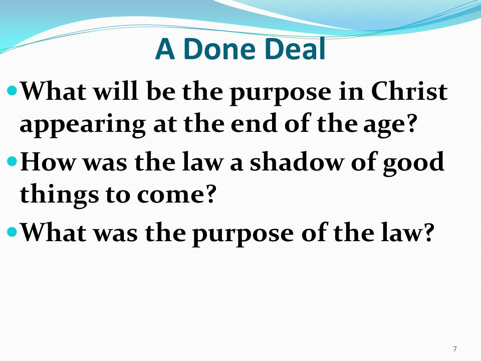 A Done Deal What will be the purpose in Christ appearing at the end of the age.