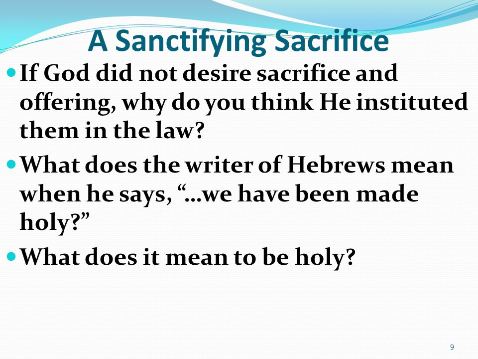 A Sanctifying Sacrifice If God did not desire sacrifice and offering, why do you think He instituted them in the law.