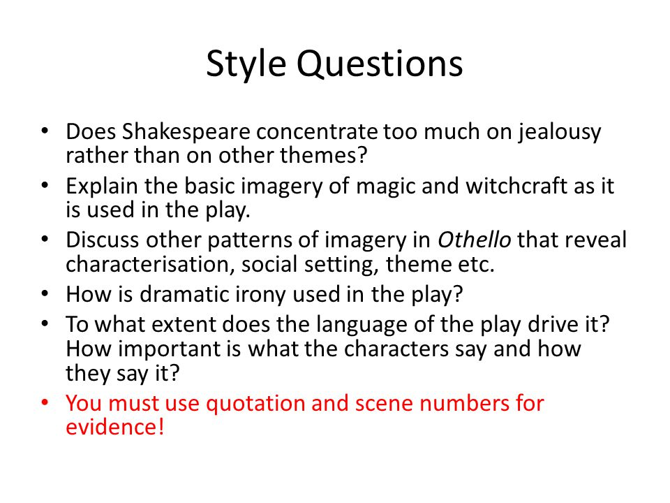 Style Questions Does Shakespeare concentrate too much on jealousy rather than on other themes? Explain the basic imagery of magic and witchcraft as it