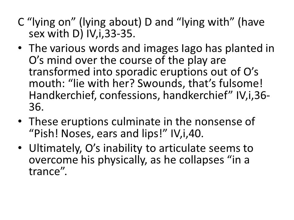 "C ""lying on"" (lying about) D and ""lying with"" (have sex with D) IV,i,33-35. The various words and images Iago has planted in O's mind over the course"
