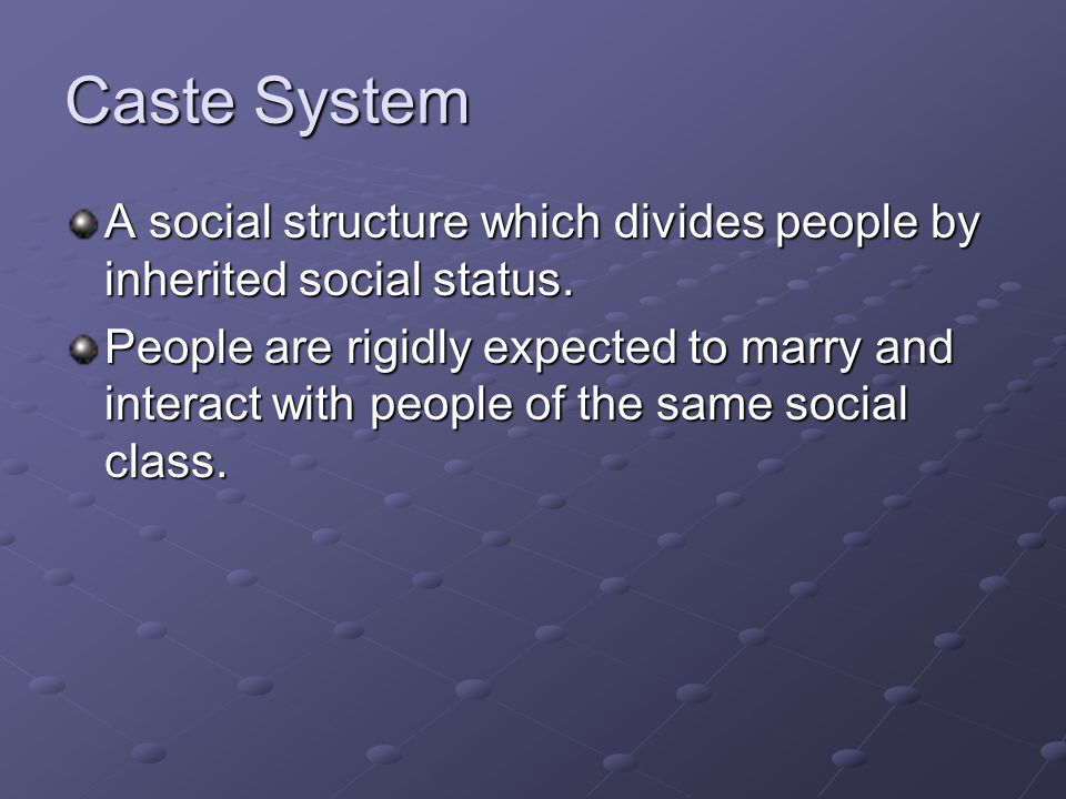 Caste System A social structure which divides people by inherited social status.
