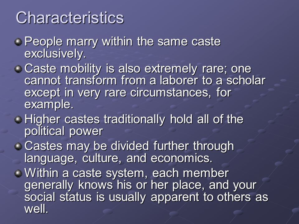 Characteristics People marry within the same caste exclusively.