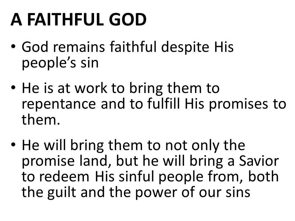 A FAITHFUL GOD God remains faithful despite His people's sin He is at work to bring them to repentance and to fulfill His promises to them.