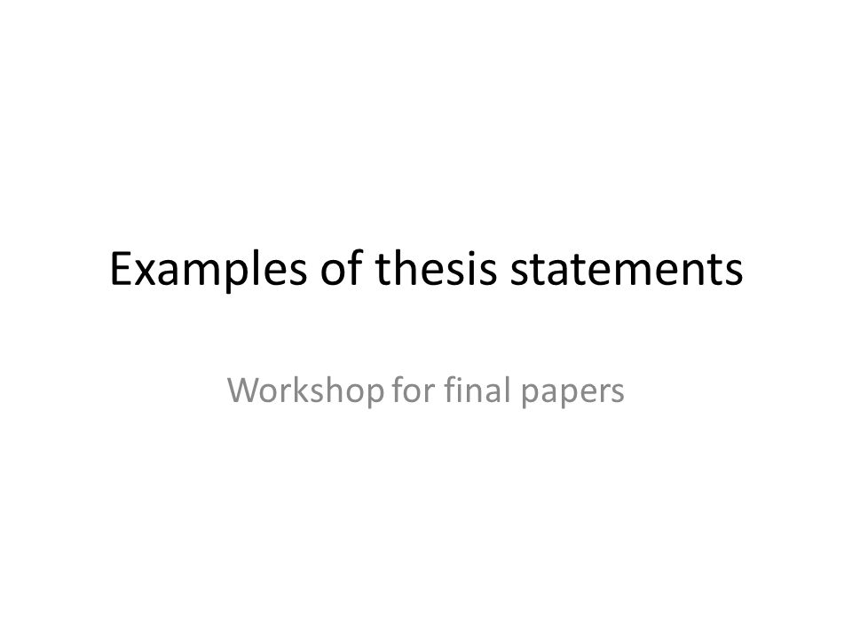 Examples of thesis statements Workshop for final papers