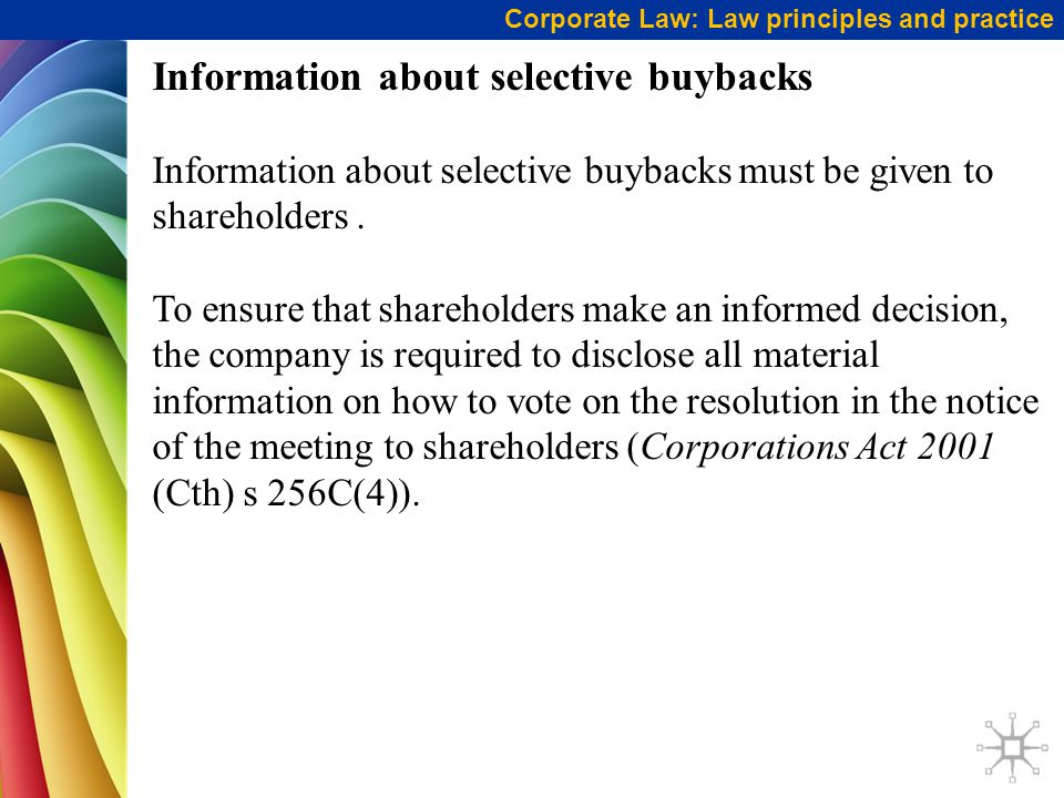 Corporate Law: Law principles and practice Information about selective buybacks Information about selective buybacks must be given to shareholders. To