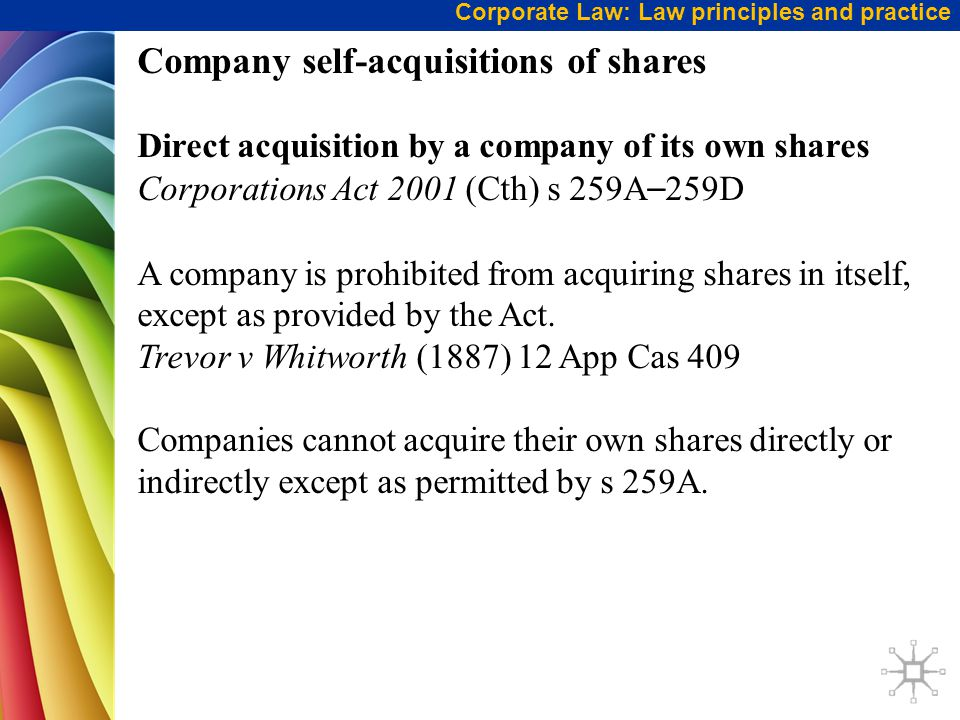 Corporate Law: Law principles and practice Company self-acquisitions of shares Direct acquisition by a company of its own shares Corporations Act 2001