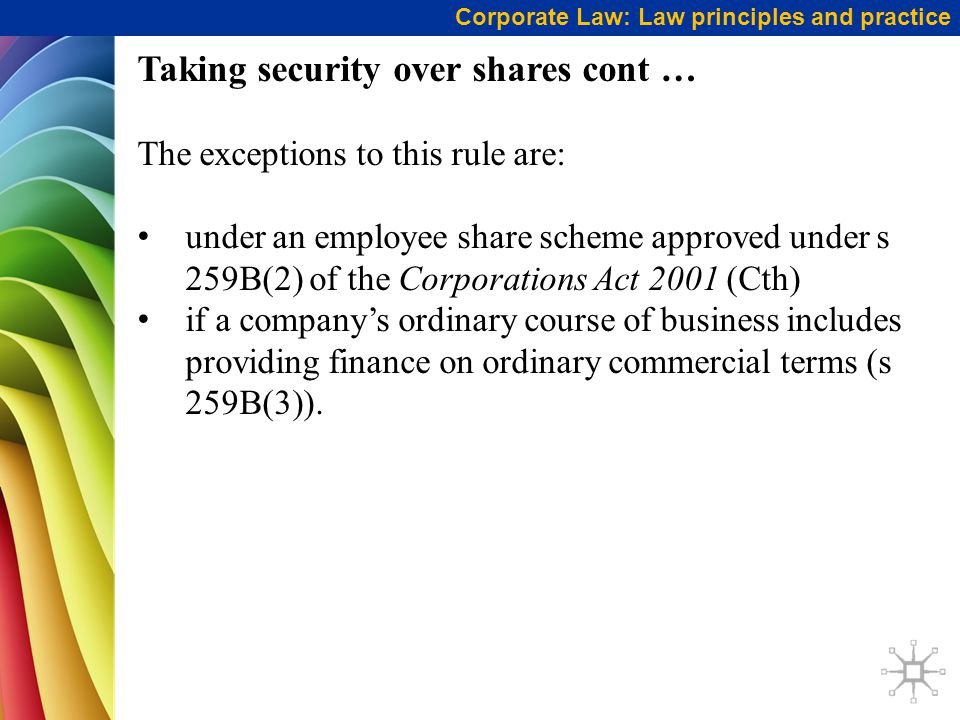 Corporate Law: Law principles and practice Taking security over shares cont … The exceptions to this rule are: under an employee share scheme approved