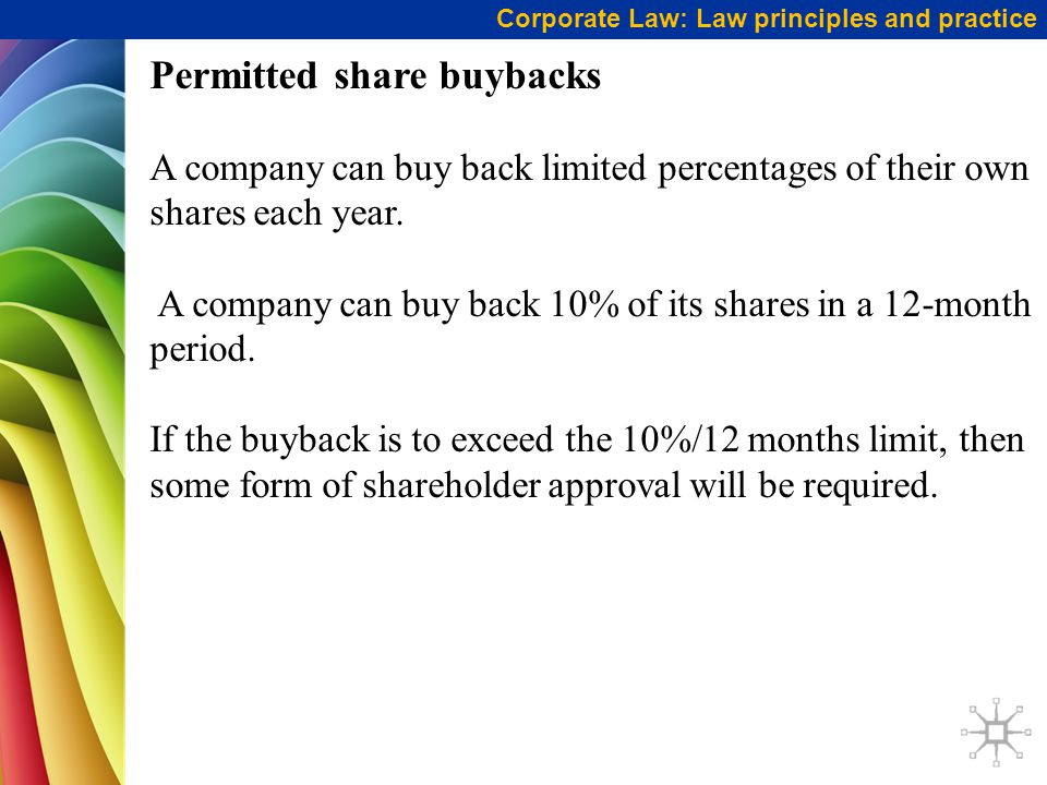 Corporate Law: Law principles and practice Permitted share buybacks A company can buy back limited percentages of their own shares each year. A compan