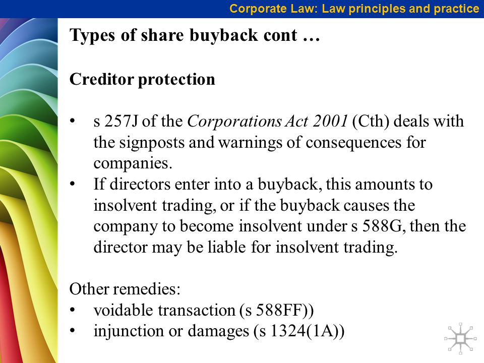 Types of share buyback cont … Creditor protection s 257J of the Corporations Act 2001 (Cth) deals with the signposts and warnings of consequences for