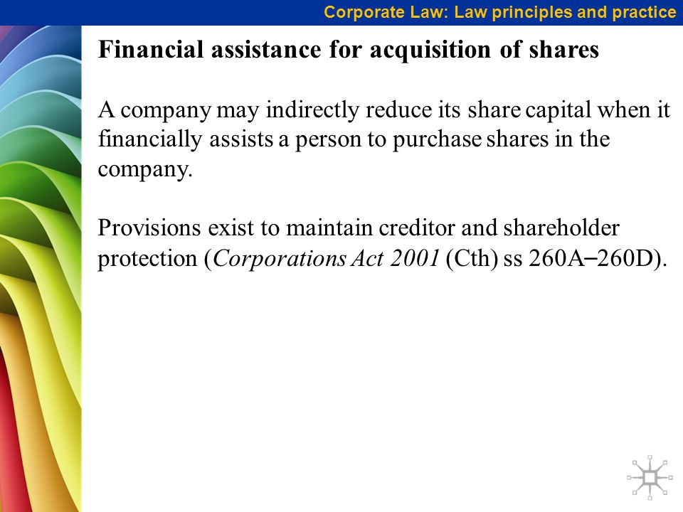 Corporate Law: Law principles and practice Financial assistance for acquisition of shares A company may indirectly reduce its share capital when it fi