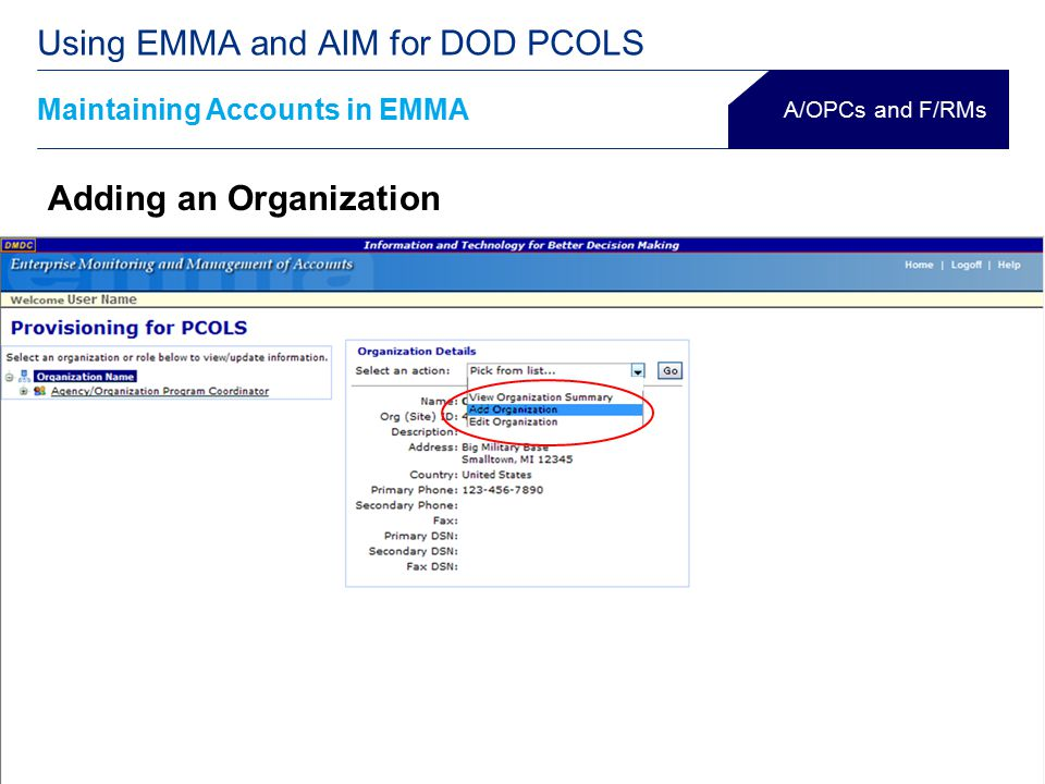 10 Maintaining Accounts in EMMA Using EMMA and AIM for DOD PCOLS A/OPCs and F/RMs Adding an Organization