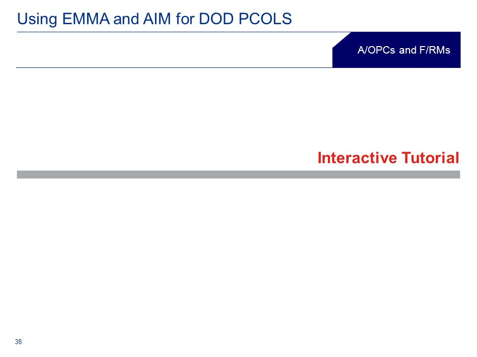38 Using EMMA and AIM for DOD PCOLS A/OPCs and F/RMs Interactive Tutorial