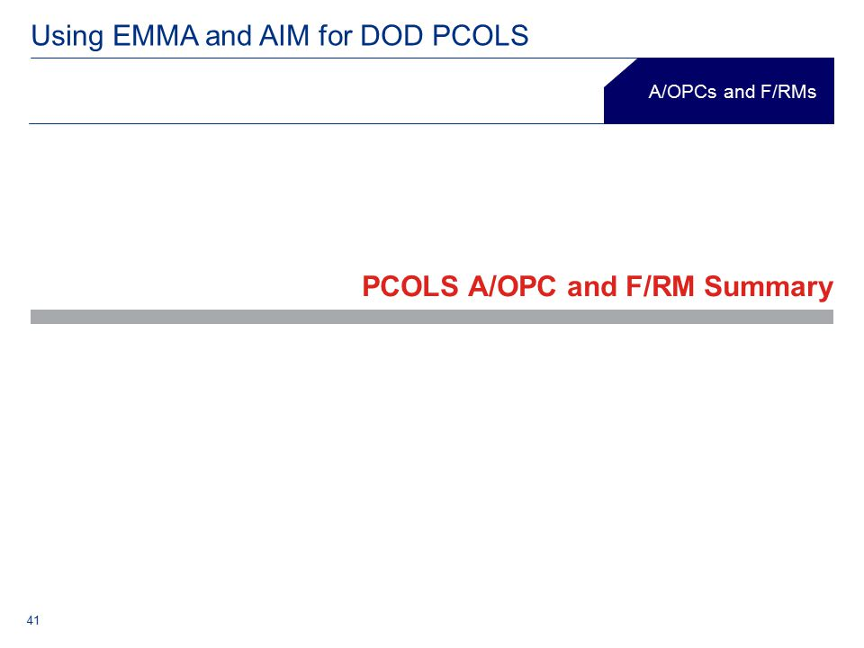 A/OPCs and F/RMs Using EMMA and AIM for DOD PCOLS 41 PCOLS A/OPC and F/RM Summary