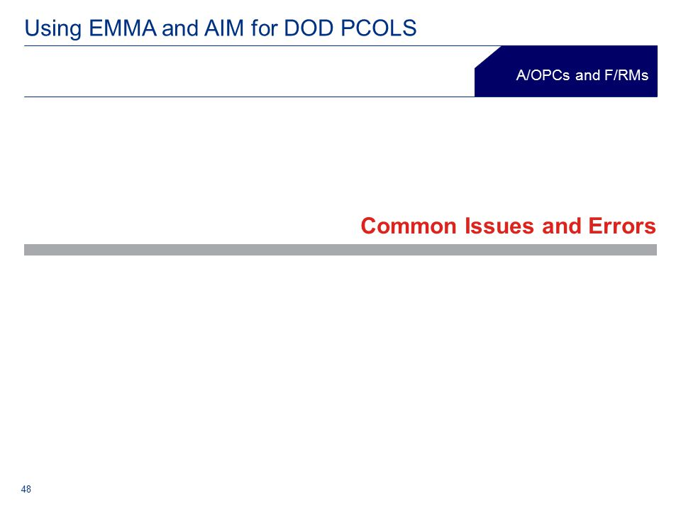 A/OPCs and F/RMs Using EMMA and AIM for DOD PCOLS 48 Common Issues and Errors