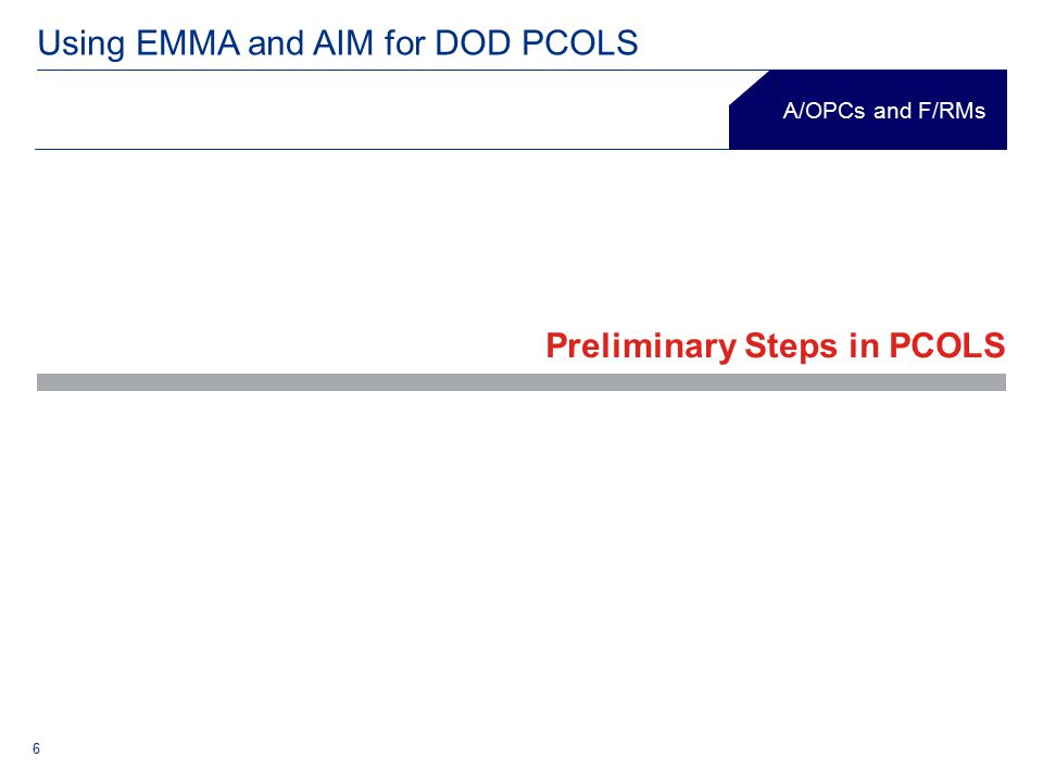 A/OPCs and F/RMs Using EMMA and AIM for DOD PCOLS 6 Preliminary Steps in PCOLS