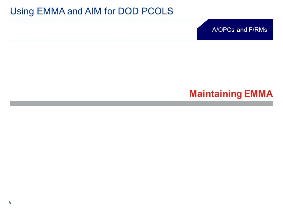 8 Using EMMA and AIM for DOD PCOLS A/OPCs and F/RMs Maintaining EMMA