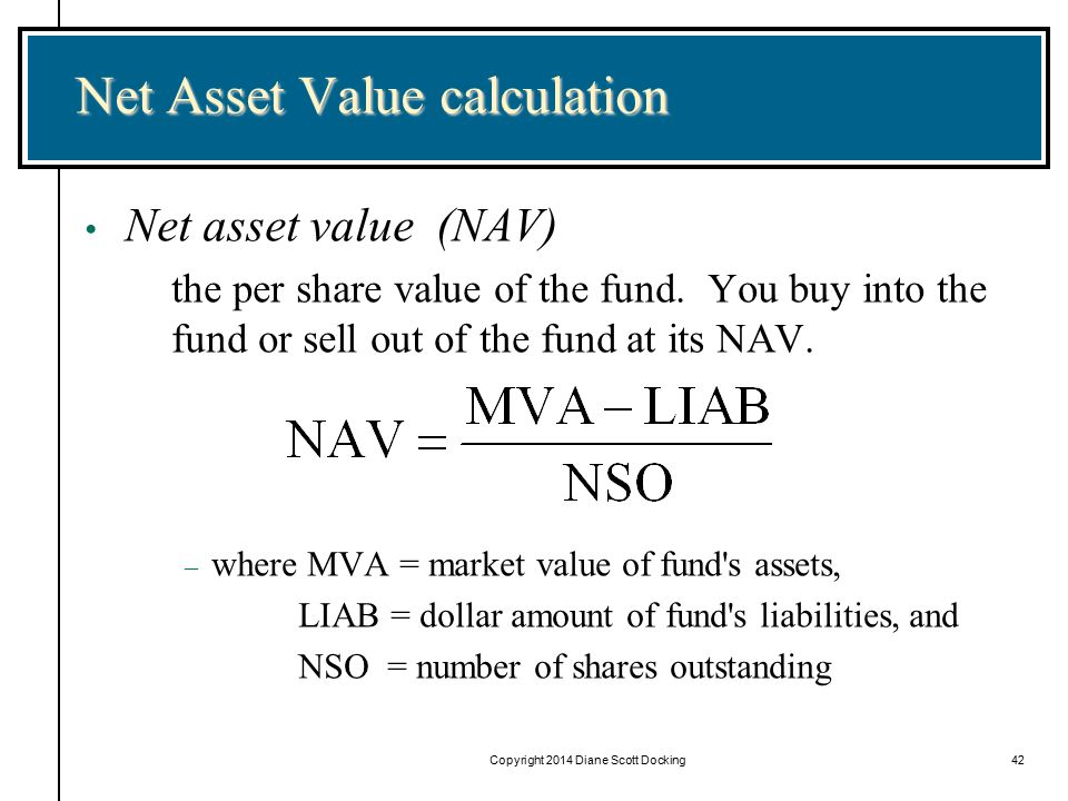 Copyright 2014 Diane Scott Docking42 Net Asset Value calculation Net asset value (NAV) the per share value of the fund.
