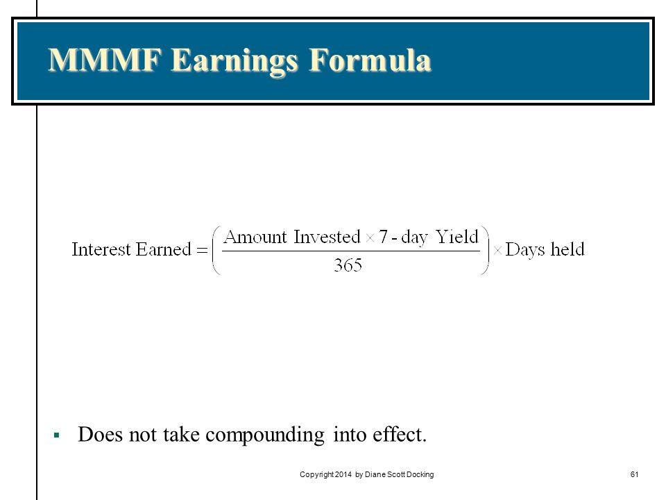 61 MMMF Earnings Formula  Does not take compounding into effect.