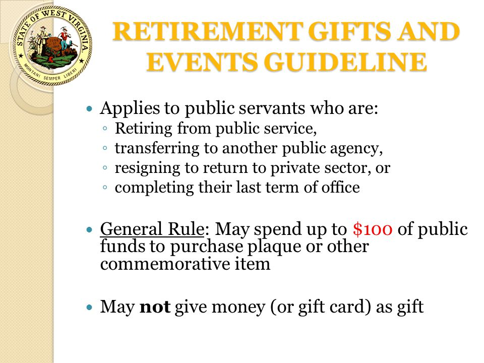 RETIREMENT GIFTS AND EVENTS GUIDELINE Applies to public servants who are: ◦ Retiring from public service, ◦ transferring to another public agency, ◦ r