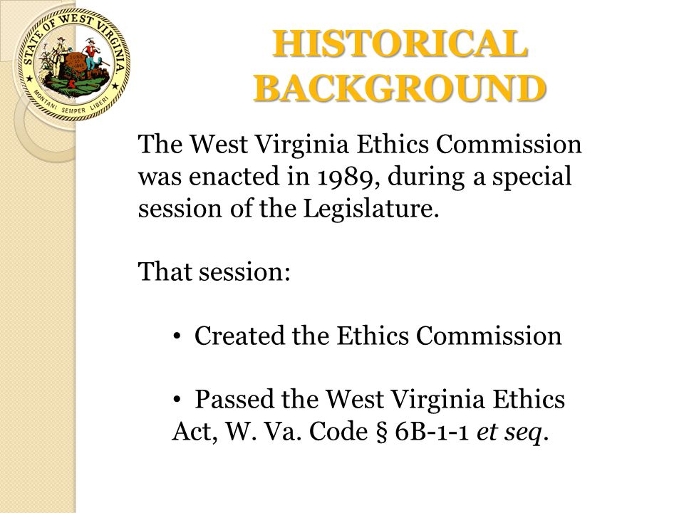 The West Virginia Ethics Commission was enacted in 1989, during a special session of the Legislature. That session: Created the Ethics Commission Pass