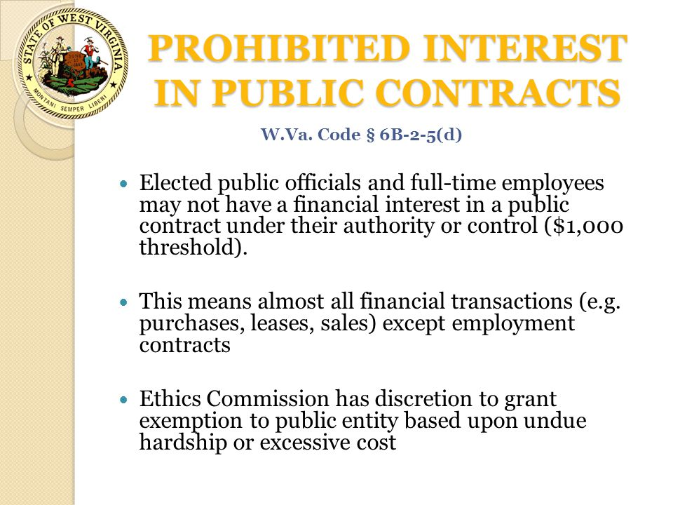 PROHIBITED INTEREST IN PUBLIC CONTRACTS Elected public officials and full-time employees may not have a financial interest in a public contract under