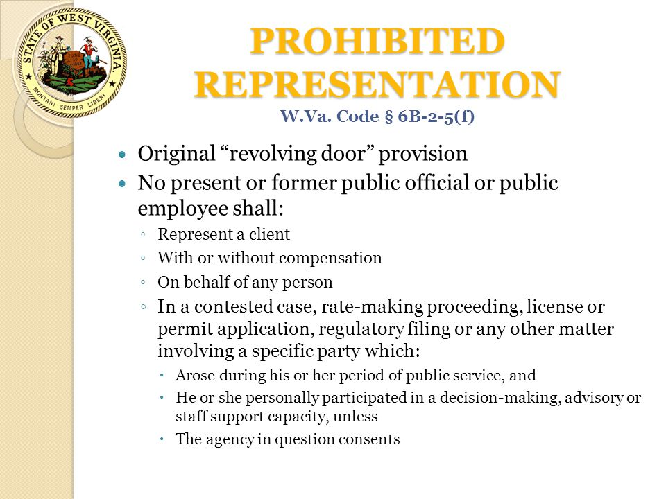 "PROHIBITED REPRESENTATION Original ""revolving door"" provision No present or former public official or public employee shall: ◦ Represent a client ◦ Wi"