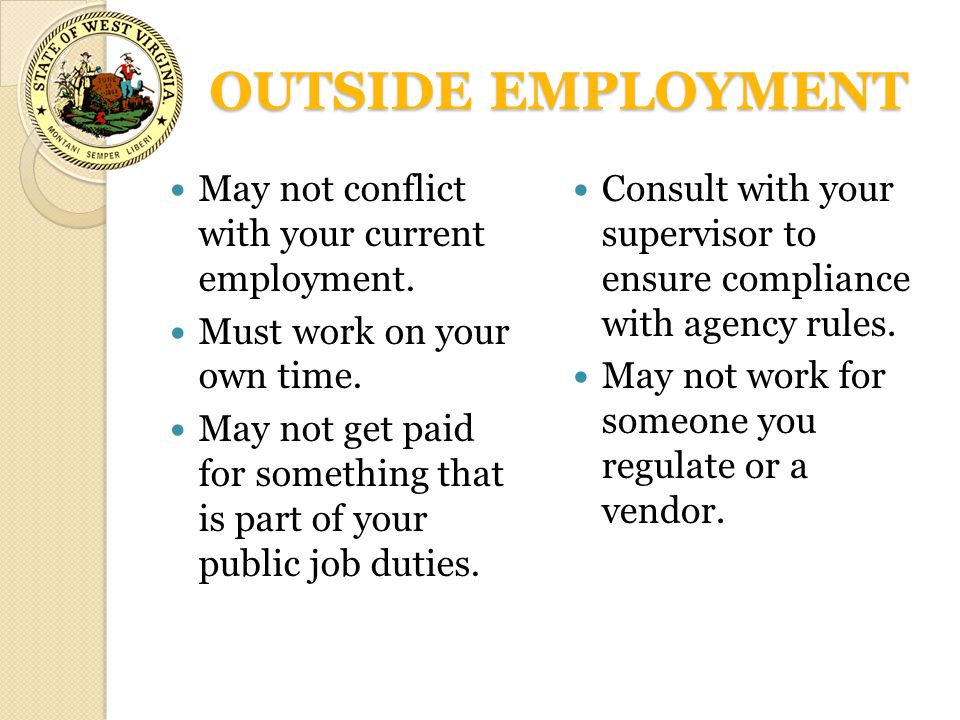 OUTSIDE EMPLOYMENT May not conflict with your current employment. Must work on your own time. May not get paid for something that is part of your publ